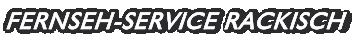 Fernseh – Service Rackisch